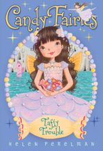 Taffy Trouble : Candy Fairies - Helen Perelman