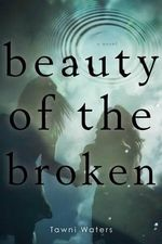 Beauty of the Broken - Tawni Waters