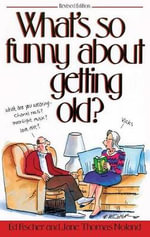 What's So Funny about Getting Old? - Ed Fischer