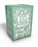 Anne of Green Gables Library : Anne of Green Gables; Anne of Avonlea; Anne of the Island; Anne's House of Dreams - Lucy Maud Montgomery