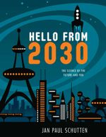 Hello from 2030 : The Science of the Future and You - Jan Paul Schutten