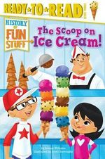The Scoop on Ice Cream! - Bonnie Williams