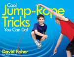 Cool Jump-Rope Tricks You Can Do! : A Fun Way to Keep Kids 6 to 12 Fit Year-'Round. - David Fisher