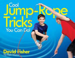 Cool Jump-Rope Tricks You Can Do! : A Fun Way to Keep Kids 6 to 12 Fit Year- Round. - David Fisher