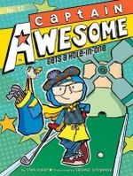 Captain Awesome Gets a Hole-In-One : Captain Awesome Series : Book 12 - Stan Kirby