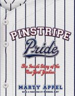 Pinstripe Pride : The Inside Story of the New York Yankees - Marty Appel