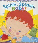 Splish, Splash, Baby! - Karen Katz