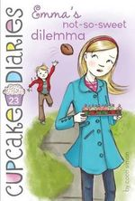 Emma's Not-So-Sweet Dilemma : Cupcake Diaries : Book 23 - Coco Simon