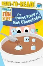 The Sweet Story of Hot Chocolate! - Dr Stephen Krensky