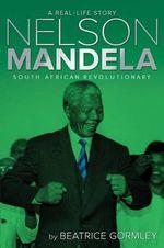 Nelson Mandela : South African Revolutionary - Beatrice Gormley