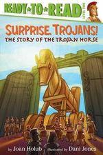 Surprise, Trojans! : The Story of the Trojan Horse - Joan Holub