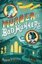 Murder Is Bad Manners : A Wells and Wong Mystery - Robin Stevens