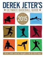 Derek Jeter's Ultimate Baseball Guide 2015 : Jeter Publishing - Larry Dobrow