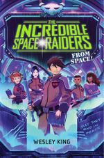 The Incredible Space Raiders from Space! - Wesley King