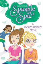 A Picture-Perfect Mess : Sparkle Spa - Jill Santopolo