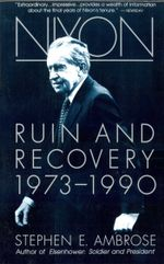 Nixon Volume III : Ruin and Recovery 1973-1990 - Stephen E. Ambrose