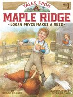Logan Pryce Makes a Mess : Tales from Maple Ridge - Grace Gilmore