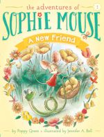 A New Friend : The Adventures of Sophie Mouse - Poppy Green