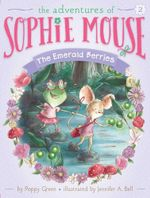 The Emerald Berries : The Adventures of Sophie Mouse - Poppy Green