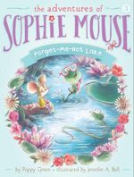 Forget-Me-Not Lake : The Adventures of Sophie Mouse - Poppy Green