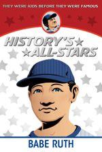 Babe Ruth : History's All-Stars - Guernsey Van Riper Jr.