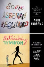 Some Assembly Required and Rethinking Normal : Two Teens, Two Unforgettable Stories - Arin Andrews