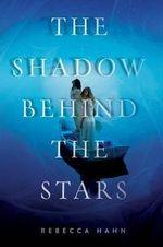 The Shadow Behind the Stars - Rebecca Hahn