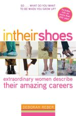In Their Shoes : Extraordinary Women Describe Their Amazing Careers - Deborah Reber