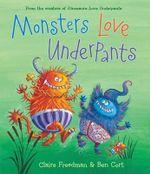 Monsters Love Underpants : Underpants Books - Claire Freedman