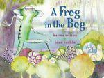 A Frog in the Bog : Classic Board Books - Karma Wilson