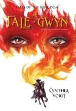 Tale of Gwyn : Tales of the Kingdom - Cynthia Voigt