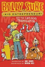 Billy Sure, Kid Entrepreneur and the Cat-Dog Translator : Billy Sure, Kid Entrepreneur - Luke Sharpe