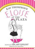 Eloise at the Plaza : Eloise Books - Kay Thompson