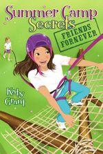 Friends ForNever : Summer Camp Secrets - Katy Grant