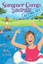 Acting Out : Summer Camp Secrets - Katy Grant
