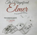 The Magnificent Elmer : My Life with Elmer Bernstein - Pearl Bernstein Gardner