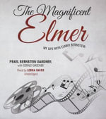 The Magnificent Elmer My Life with Elmer Bernstein : My Life with Elmer Bernstein - Pearl Bernstein Gardner