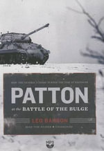 Patton at the Battle of the Bulge : How the General's Tanks Turned the Tide at Bastogne - Leo Barron