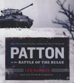 Patton at the Battle of the Bulge : How the General S Tanks Turned the Tide at Bastogne - Leo Barron
