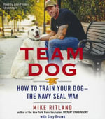Team Dog : How to Train Your Dog the Navy Seal Way - Mike Ritland