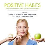 Positive Habits : Breaking Bad Habits and Creating Positive Habits - Made for Success