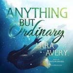 Anything But Ordinary - Lara Avery