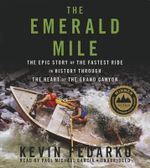 The Emerald Mile : The Epic Story of the Fastest Ride in History Through the Heart of the Grand Canyon - Kevin Fedarko