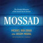 Mossad : The Greatest Missions of the Israeli Secret Service - Michael Bar-Zohar