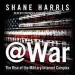 @War : The Rise of the Military-Internet Complex - Shane Harris