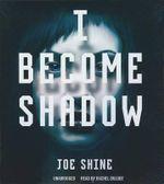 I Become Shadow - Joe Shine