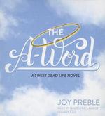 The A-Word : Sweet Dead Life - Joy Preble