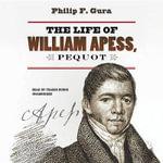The Life of William Apess, Pequot - Philip F Gura