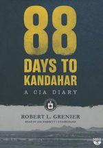 88 Days to Kandahar : A CIA Diary - Robert L Grenier