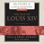 The Age of Louis XIV : A History of European Civilization in the Period of Pascal, Moliere, Cromwell, Milton, Peter the Great, Newton, and Spinoza, 1648 1715 - Will Durant